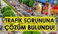 TRAFİK SORUNUNA ÇÖZÜM BULUNDU!