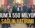 ÇORUM'A 550 MİLYON TL SAĞLIK YATIRIMI