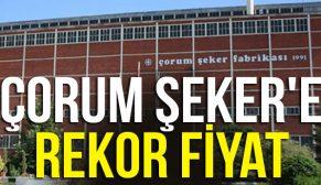 ÇORUM ŞEKER'E REKOR FİYAT