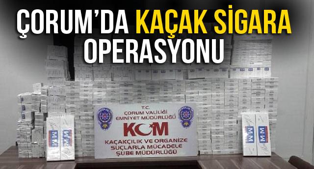ÇORUM'DA KAÇAK SİGARA OPERASYONU