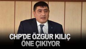 CHP'DE ÖZGÜR KILIÇ ÖNE ÇIKIYOR
