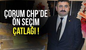 ÇORUM CHP'DE BÜYÜK ÇATLAK !