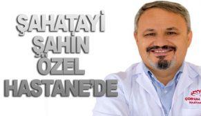 ŞAHATAYİ ŞAHİN ÖZEL HASTANE'DE