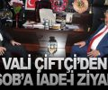VALİ ÇİFTÇİ'DEN ÇESOB'A İADE-İ ZİYARET