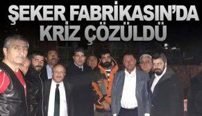 ŞEKER FABRİKASIN'DA KRİZ ÇÖZÜLDÜ