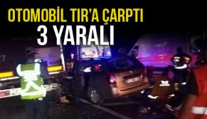 OTOMOBİL TIR'A ÇARPTI 3 YARALI
