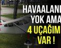 HAVAALANI GELMEDEN UÇAK GELDİ !