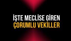 İŞTE MECLİSE GİDEN ÇORUMLU VEKİLLER !