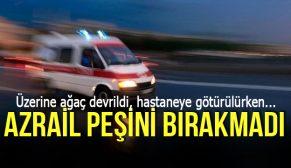 AZRAİL PEŞİNİ BIRAKMADI !