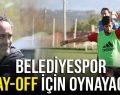 BELEDİYESPOR PLAY-OFF İÇİN OYNAYACAK