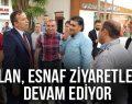 CEYLAN, ESNAF ZİYARETLERİNE DEVAM EDİYOR
