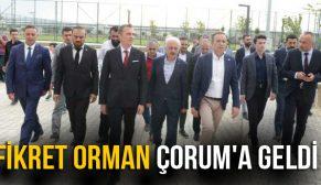 FİKRET ORMAN ÇORUM'A GELDİ