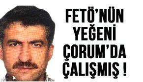 FETÖ'NÜN YEĞENİ ÇORUM'DA ÇALIŞMIŞ!