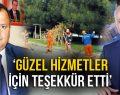 'GÜZEL HİZMETLER İÇİN TEŞEKKÜR ETTİ'
