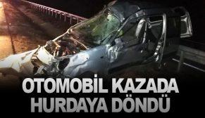 OTOMOBİL KAZADA HURDAYA DÖNDÜ