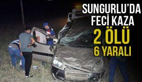 SUNGURLU'DA FECİ KAZA 2 ÖLÜ 6 YARALI