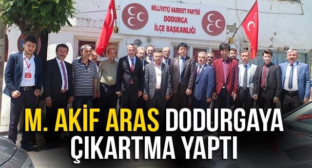 M. AKİF ARAS DODURGAYA ÇIKARTMA YAPTI