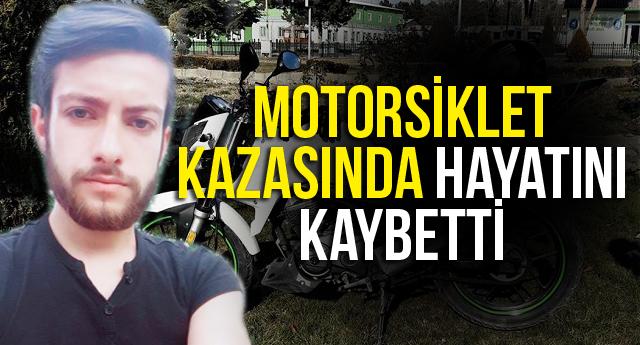 MOTORSİKLET KAZASINDA HAYATINI KAYBETTİ