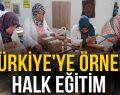 TÜRKİYE'YE ÖRNEK HALK EĞİTİM