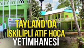 TAYLAND'DA İSKİLİPLİ ATIF HOCA YETİMHANESİ