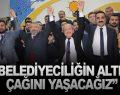 """""""BELEDİYECİLİĞİN ALTIN ÇAĞINI YAŞACAĞIZ"""""""