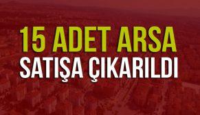 15 ADET ARSA SATIŞA ÇIKARILDI