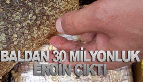 BALDAN 30 MİLYON DEĞERİNDE EROİN ÇIKTI