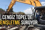 CENGİZ TOPEL'DE GENİŞLETME SÜRÜYOR