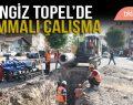 CENGİZ TOPEL'DE HUMMALI ÇALIŞMA