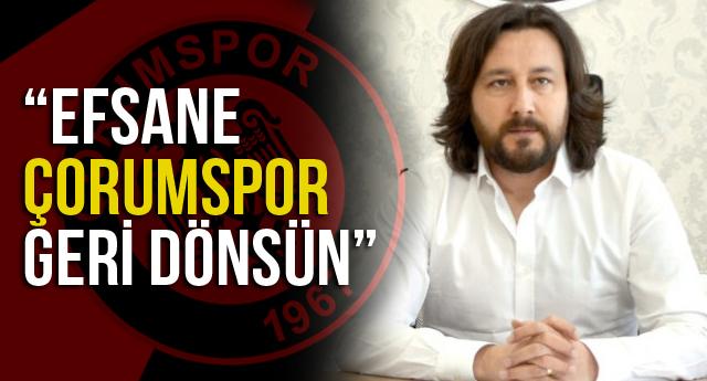 """""""EFSANE ÇORUMSPOR GERİ DÖNSÜN"""""""