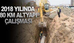 2018 YILINDA 80 KM ALTYAPI ÇALIŞMASI