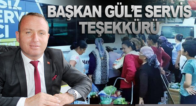 BAŞKAN GÜL'E SERVİS TEŞEKKÜRÜ