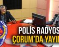POLİS RADYOSU ÇORUM'DA YAYINDA