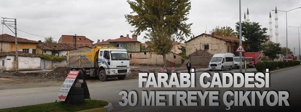 FARABİ CADDESİ 30 METREYE ÇIKIYOR