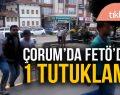 ÇORUM'DA FETÖ'DEN 1 TUTUKLAMA