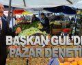 BAŞKAN GÜL'DEN PAZAR DENETİMİ