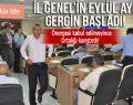 İL GENEL'İN EYLÜL AYI GERGİN BAŞLADI!