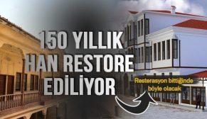 150 YILLIK HAN RESTORESİ BAŞLADI