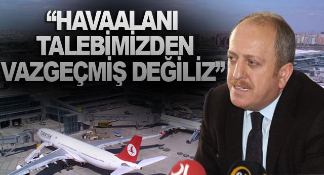 """""""HAVAALANI TALEBİMİZDEN VAZGEÇMİŞ DEĞİLİZ"""""""