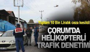 ÇORUM'DA HELİKOPTERLİ TRAFİK DENETİMİ