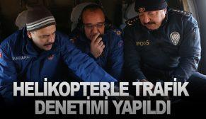 HELİKOPTERLE TRAFİK DENETİMİ YAPILDI
