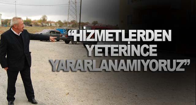 """""""HİZMETLERDEN YETERİNCE YARARLANAMIYORUZ"""""""