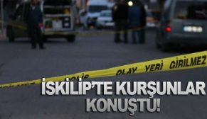 İSKİLİP'TE KURŞUNLAR KONUŞTU!
