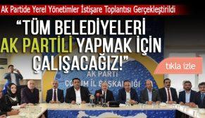"""""""TÜM BELEDİYELERİ AK PARTİLİ YAPMAK İÇİN ÇALIŞACAĞIZ"""""""