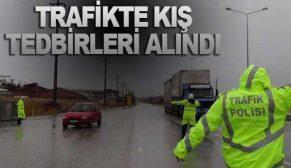 TRAFİKTE KIŞ TEDBİRLERİ ALINDI