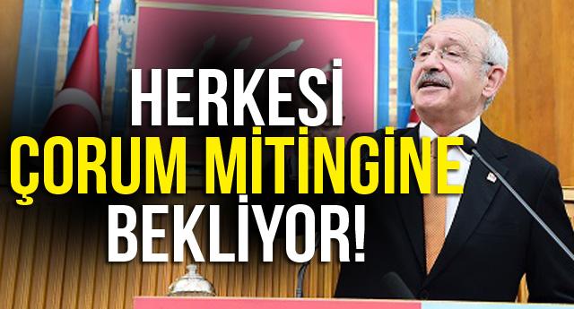HERKESİ ÇORUM MİTİNGİNE BEKLİYOR!