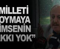 """MİLLETİ SOYMAYA KİMSENİN HAKKI YOK"""