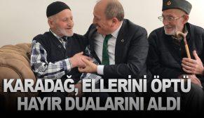 KARADAĞ, ELLERİNİ ÖPTÜ VE HAYIR DUALARINI ALDI