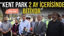 """""""KENT PARK 2 AY İÇERİSİNDE BİTİYOR"""""""