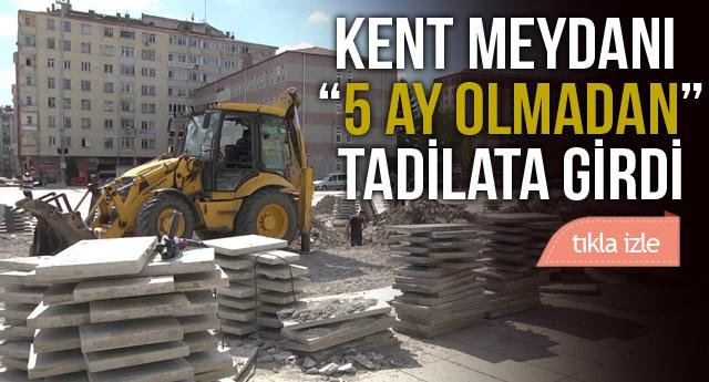 "KENT MEYDANI ""5 AY OLMADAN"" TADİLATA GİRDİ"